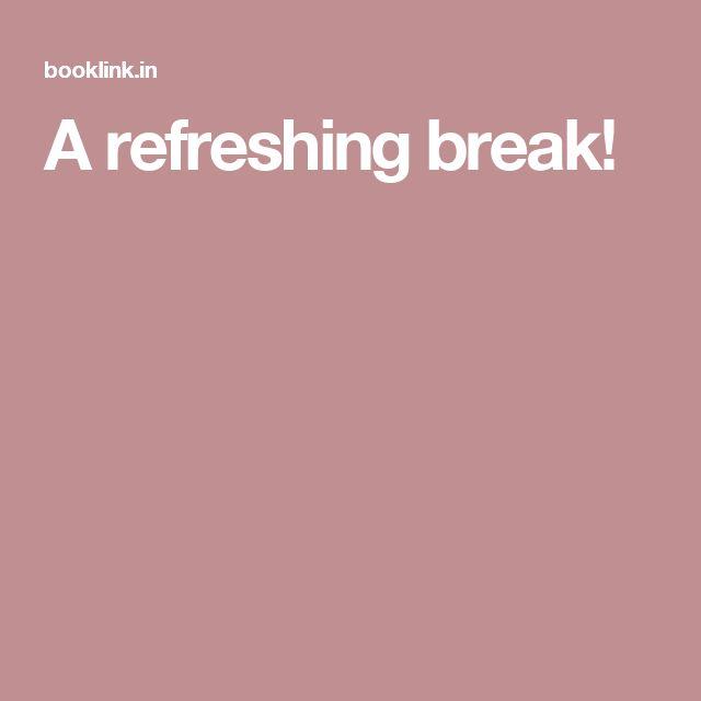 A refreshing break!