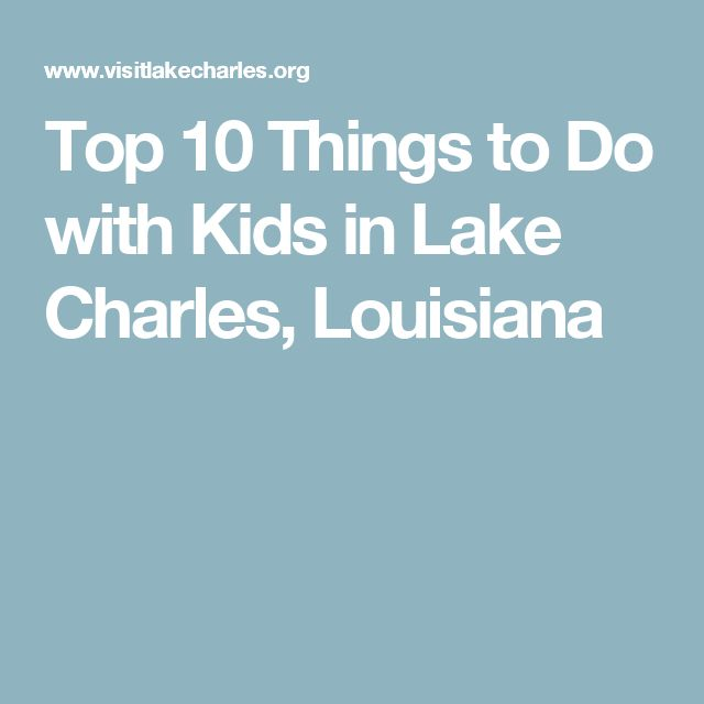 Top 10 Things to Do with Kids in Lake Charles, Louisiana