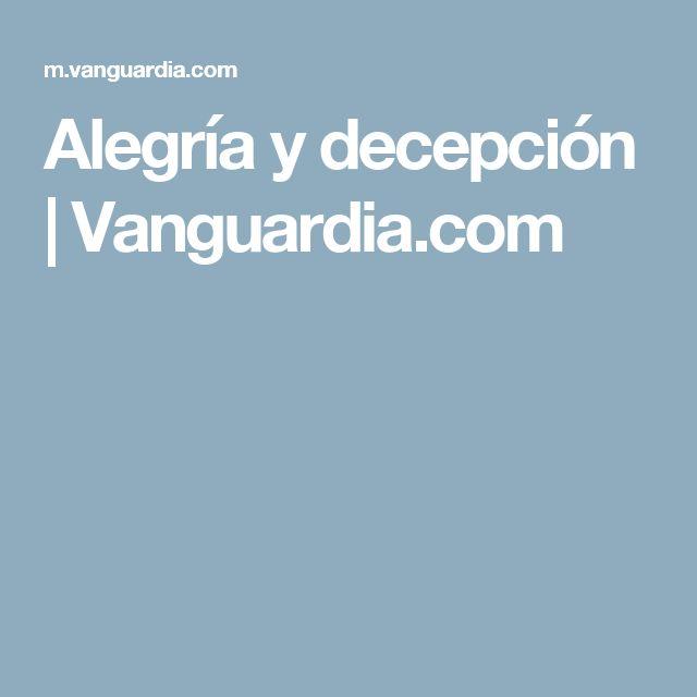 Alegría y decepción | Vanguardia.com