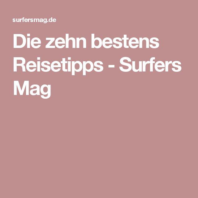 Die zehn bestens Reisetipps - Surfers Mag