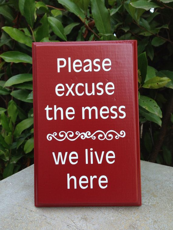 Etsy listing at http://www.etsy.com/listing/159294074/please-excuse-the-mess-wooden-sign-55-x