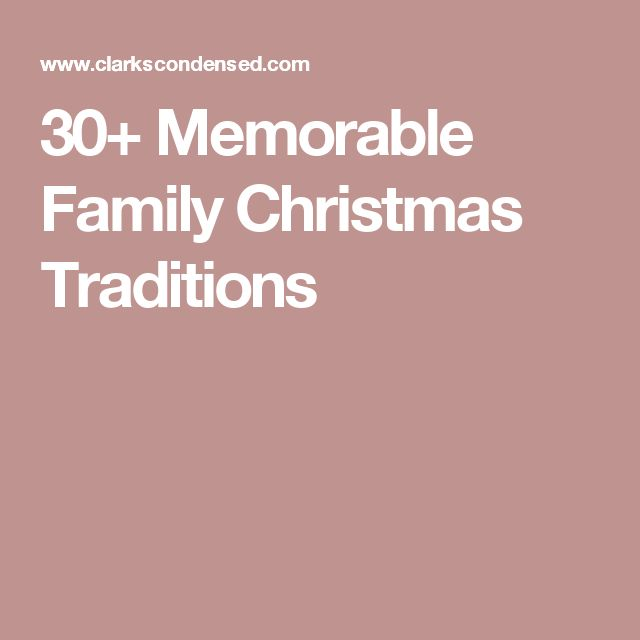 30+ Memorable Family Christmas Traditions