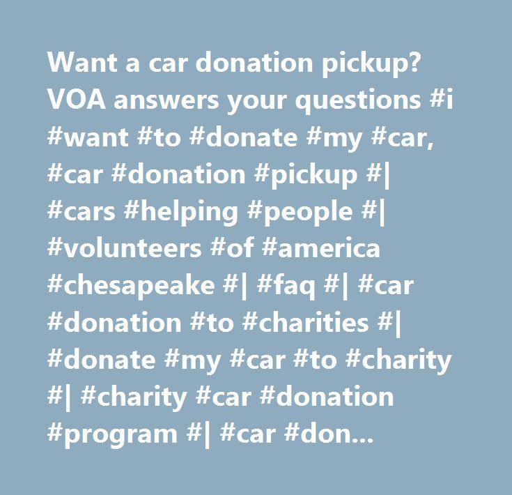 Want a car donation pickup? VOA answers your questions #i #want #to #donate #my #car, #car #donation #pickup #| #cars #helping #people #| #volunteers #of #america #chesapeake #| #faq #| #car #donation #to #charities #| #donate #my #car #to #charity #| #charity #car #donation #program #| #car #donation #| #best #charity…