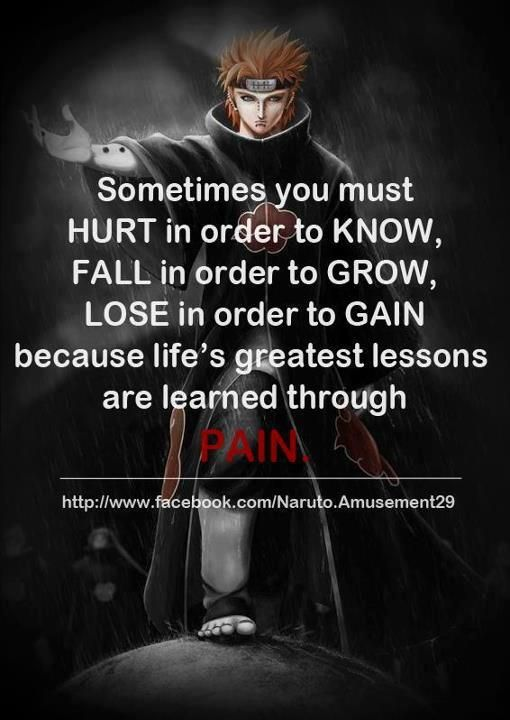 This is so true, and it hurts. Pein, you knew what life meant. Come save me from mine.