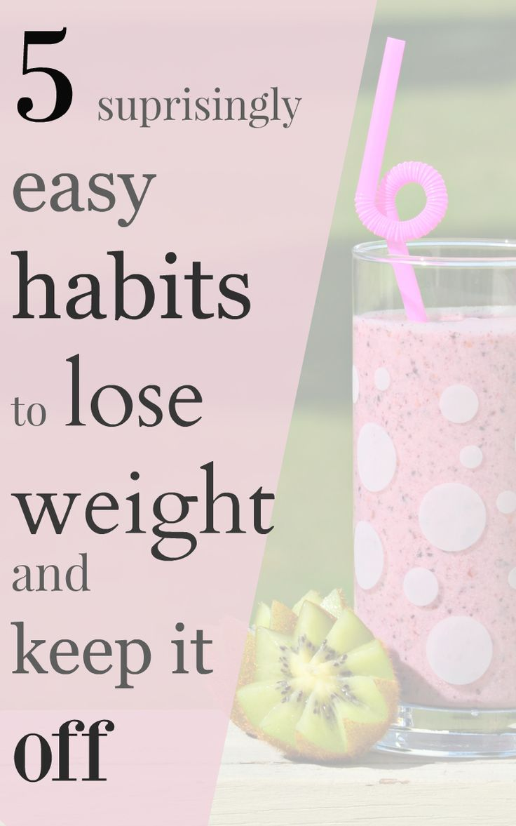 5 Suprisingly Easy Habits To Lose Weight And Keep It Off
