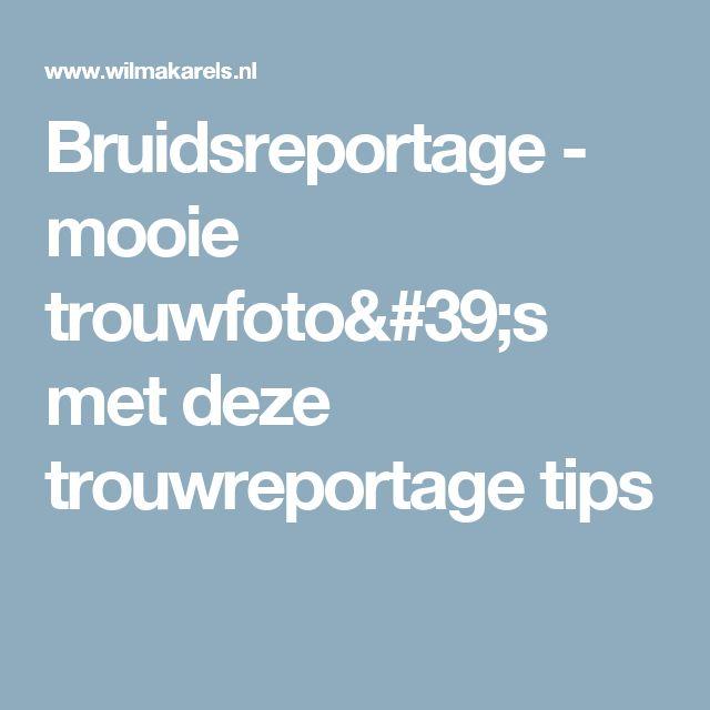 Bruidsreportage - mooie trouwfoto's met deze trouwreportage tips