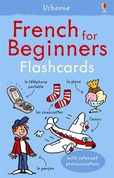 French for beginners flashcards  A set of 100 sturdy flashcards with over 200 essential French words to learn. On the front and back of each card, there is a French word illustrated with a simple picture. Readers can listen to all the words read by a native French speaker at the Usborne Quicklinks Website.