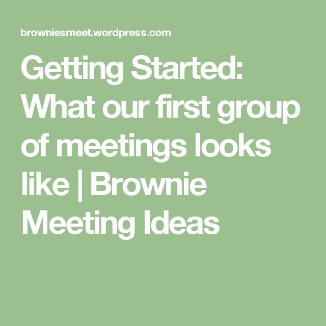 Getting Started: What our first group of meetings looks like | Brownie Meeting Ideas