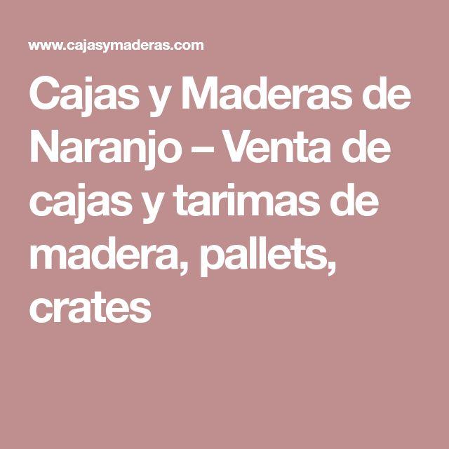 Cajas y Maderas de Naranjo – Venta de cajas y tarimas de madera, pallets, crates