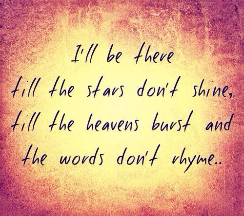 You know when I die, you'll be on my mind. And I love you always. - Bon Jovi
