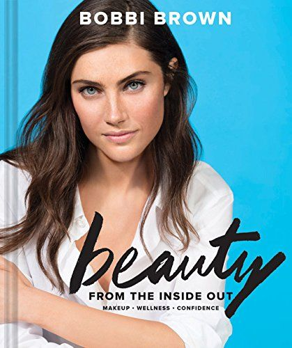 Bobbi Brown's Beauty from the Inside Out: Makeup * Wellness * Confidence Kindle £11.27 Hardcover£11.89