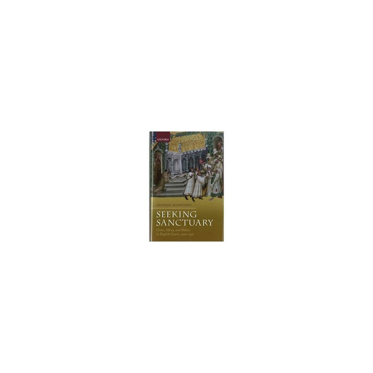 Seeking Sanctuary : Crime, Mercy, and Politics in English Courts 1400-1550 (Hardcover) (Shannon