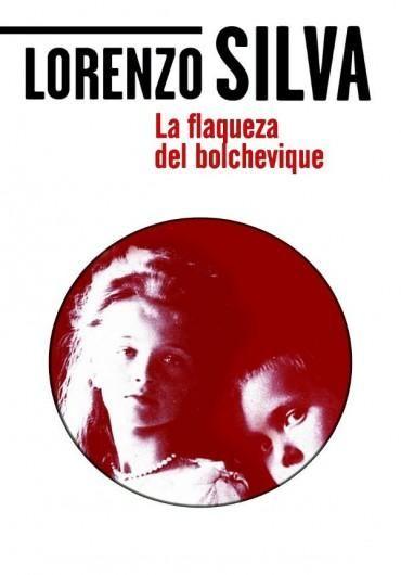 Leer La Flaqueza del Bolchevique, de Lorenzo Silva
