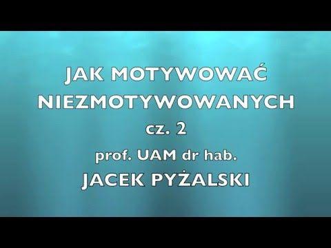 Jak motywować niezmotywowanych cz.2 - prof.UAM dr hab. Jacek Pyżalski - Kraków 2016 - YouTube