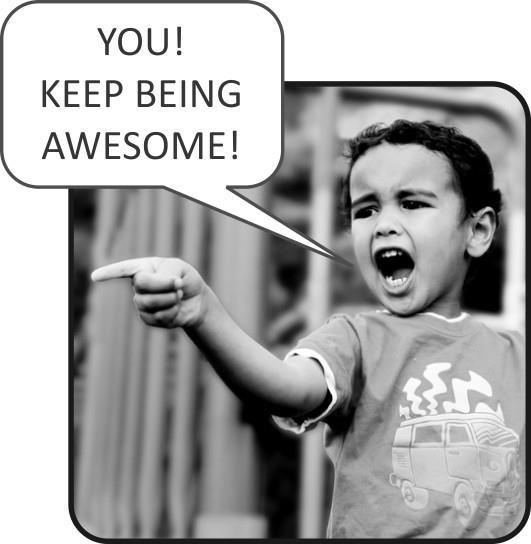 You! Keep Being Awesome!
