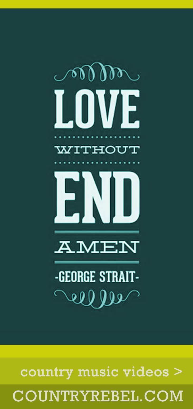 Country Music Lyrics - Love Without End Amen. George Strait music video of this amazing performance at the Astrodome. Lyrics and country music video at Country Rebel http://countryrebel.com/blogs/videos/18836035-george-strait-love-without-end-amen
