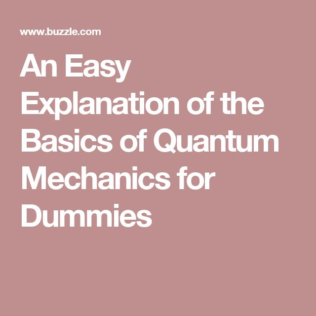 An Easy Explanation of the Basics of Quantum Mechanics for Dummies