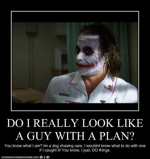 Do I really look like a guy with a plan