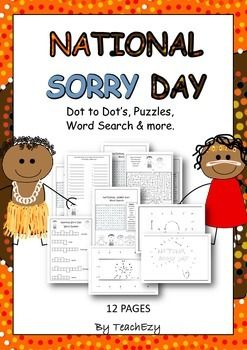 Sorry Day Australia: Twelve pages of activities to learn about Sorry Day. Includes:  1. Word searches 2. Mazes 3. Word Jumble 4. Dot to Dot 5. Make words activity 6. Flags to colour