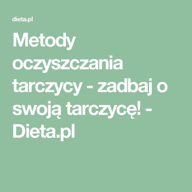Metody oczyszczania tarczycy - zadbaj o swoją tarczycę! - Dieta.pl
