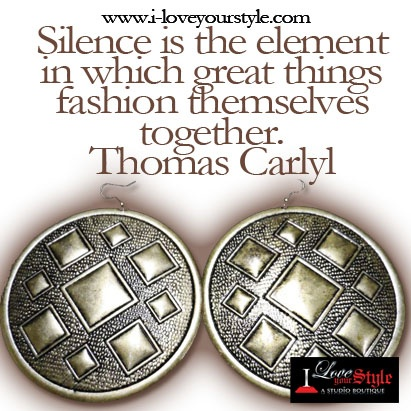 Silence is the element in which great things fashion themselves together. - Thomas Carlyl