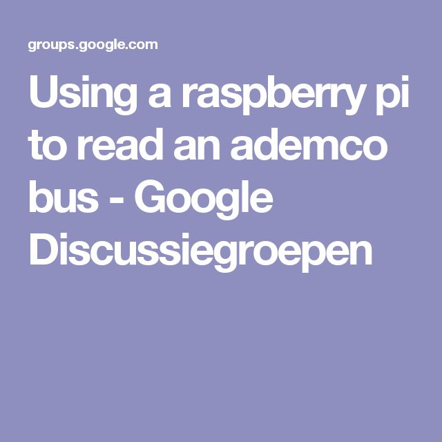 Using a raspberry pi to read an ademco bus - Google Discussiegroepen