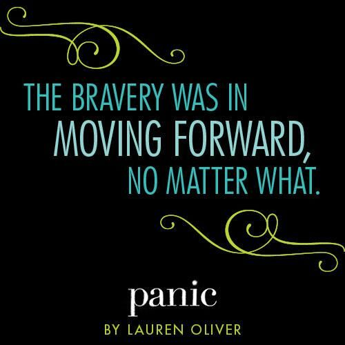 """""""The bravery was in moving forward, no matter what."""" --PANIC by Lauren Oliver"""