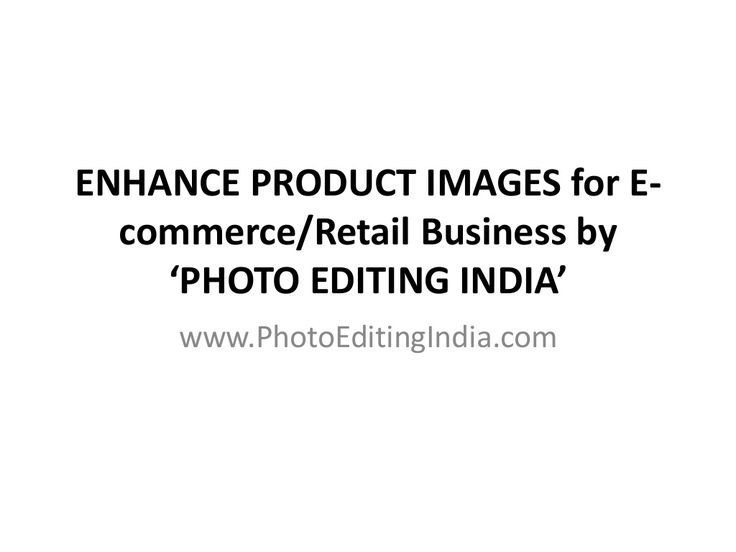 Enhance Product Images for E-commerce or Retail business @ PHOTO EDITING INDIA by www.photoeditingindia.com/ via slideshare