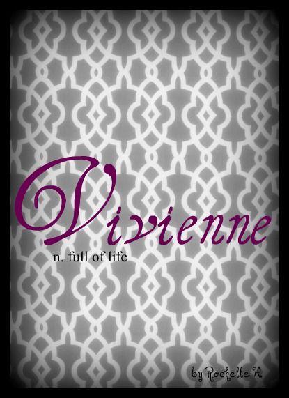 Girl Name: Vivienne. Meaning: Full of Life. Origin: Latin; Irish. http://www.pinterest.com/vintagedaydream/baby-names/