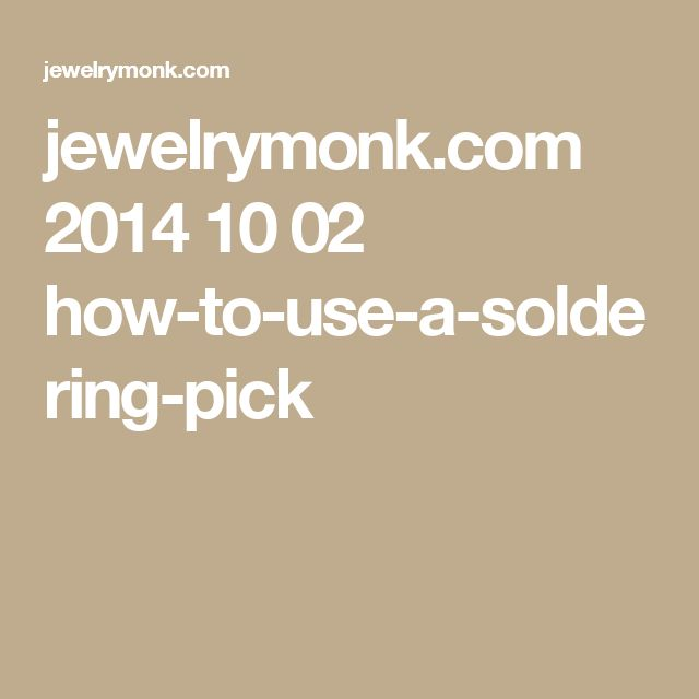 jewelrymonk.com 2014 10 02 how-to-use-a-soldering-pick
