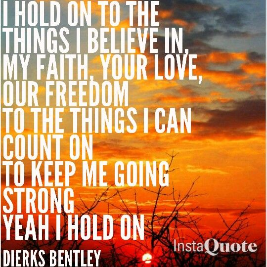 "I Hold On ~ Dierks Bentley ""It's just an old beat up truck some say that I should trade up now that I got some jangle in my pocket. But what they don't understand is it's the miles that make a man. I wouldn't trade that thang in for a rocket."" <3"