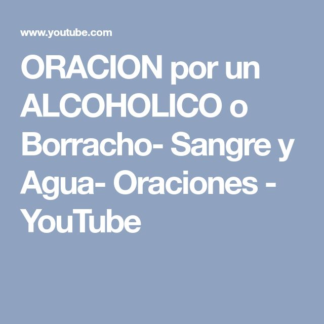 ORACION por un ALCOHOLICO o Borracho- Sangre y Agua- Oraciones - YouTube