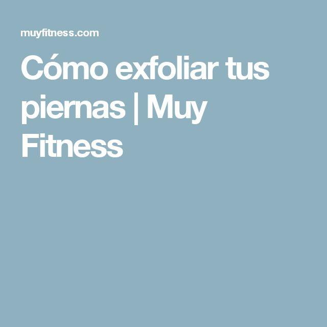 Cómo exfoliar tus piernas   Muy Fitness