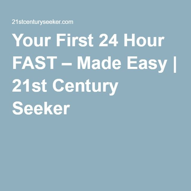 Your First 24 Hour FAST – Made Easy | 21st Century Seeker