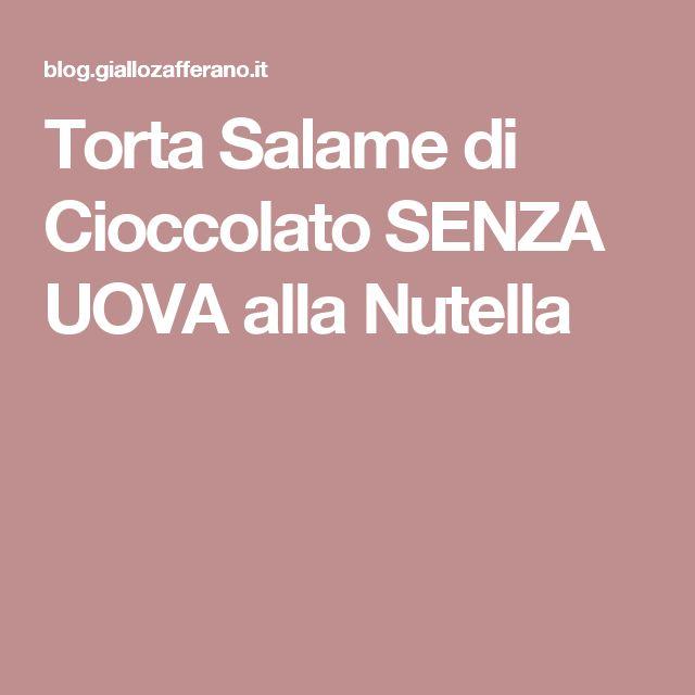 Torta Salame di Cioccolato SENZA UOVA alla Nutella