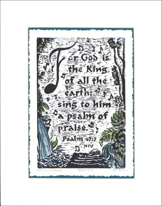 • Hand-carved Embossed Linoleum Print with Watercolor Accents - Psalm 47:7 which glorifies God as Creator and Ruler of the earth. The musical notes emphasize the idea of using music to praise Him. Excellent gift choice for musicians, praise leaders, vocalists! • I hand-printed this
