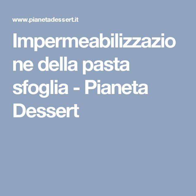 Impermeabilizzazione della pasta sfoglia - Pianeta Dessert