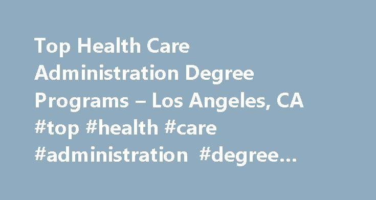 Top Health Care Administration Degree Programs – Los Angeles, CA #top #health #care #administration #degree #programs, #los #angeles, #ca http://england.nef2.com/top-health-care-administration-degree-programs-los-angeles-ca-top-health-care-administration-degree-programs-los-angeles-ca/  # Top Health Care Administration Degree Programs – Los Angeles, CA School and Ranking Information The majority of schools within a 20-mile radius of Los Angeles that have programs in health care…