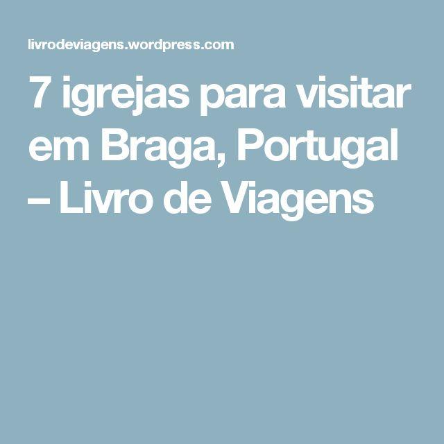 7 igrejas para visitar em Braga, Portugal – Livro de Viagens