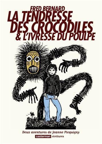 La tendresse des crocodiles & L'ivresse du poulpe : Deux aventures de Jeanne Picquigny: Amazon.fr: Fred Bernard: Livres