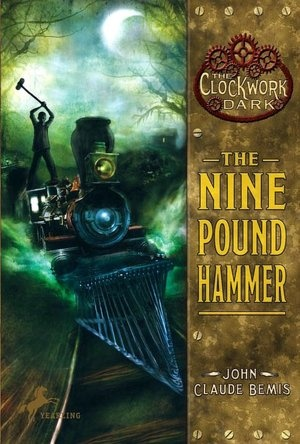 The Nine Pound Hammer (The Clockwork Dark Series #1): John Claude Bemis