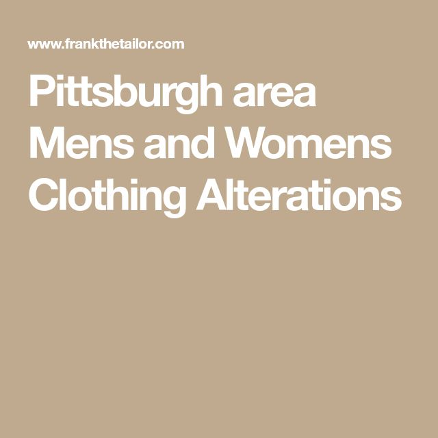 Pittsburgh area Mens and Womens Clothing Alterations