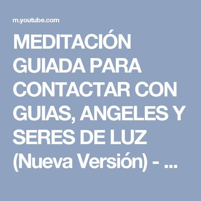 MEDITACIÓN GUIADA PARA CONTACTAR CON GUIAS, ANGELES Y SERES DE LUZ (Nueva Versión) - YouTube