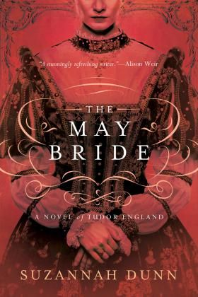 THE MAY BRIDE, by Suzannah Dunn. Jane Seymour finds herself in the midst of scandal and intrigue at Wolf Hall, in Suzannah Dunn's masterful new novel of the Tudor Era.