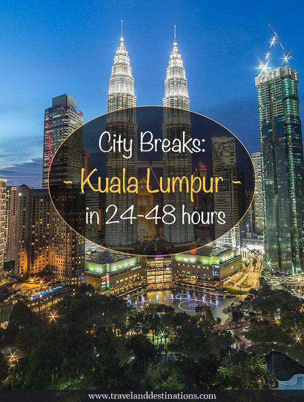 City Breaks: Kuala Lumpur, Malaysia in 24-48 Hours