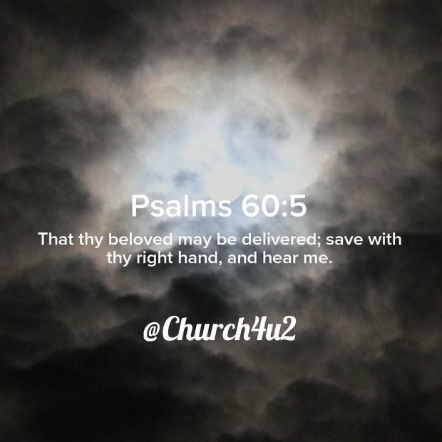Psalms 60-5 That thy beloved may be delivered; save with thy right hand and hear me. http://ift.tt/2xelTkWpic.twitter.com/ouCxNR55Z3  Psalms 60-5 That thy beloved may be delivered; save with thy right hand and hear me. http://ift.tt/2xelTkW http://pic.twitter.com/ouCxNR55Z3