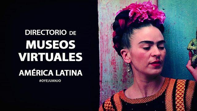 Compartimos un extenso directorio con los principales Museos Virtuales en América Latina: catálogos de arte y exposiciones fotográficas.