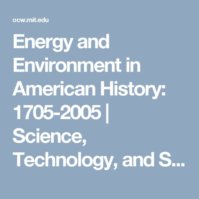 Energy and Environment in American History: 1705-2005 | Science, Technology, and Society | MIT OpenCourseWare