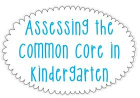 Little Minds at Work: Assessing the Common Core in K: Made Easy!