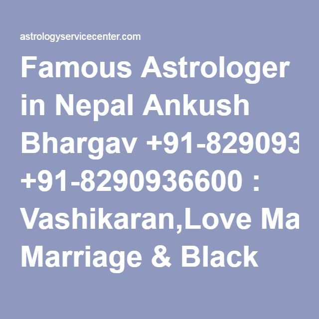 Famous Astrologer in Nepal Ankush Bhargav +91-8290936600 : Vashikaran,Love Marriage & Black Magic Specialist